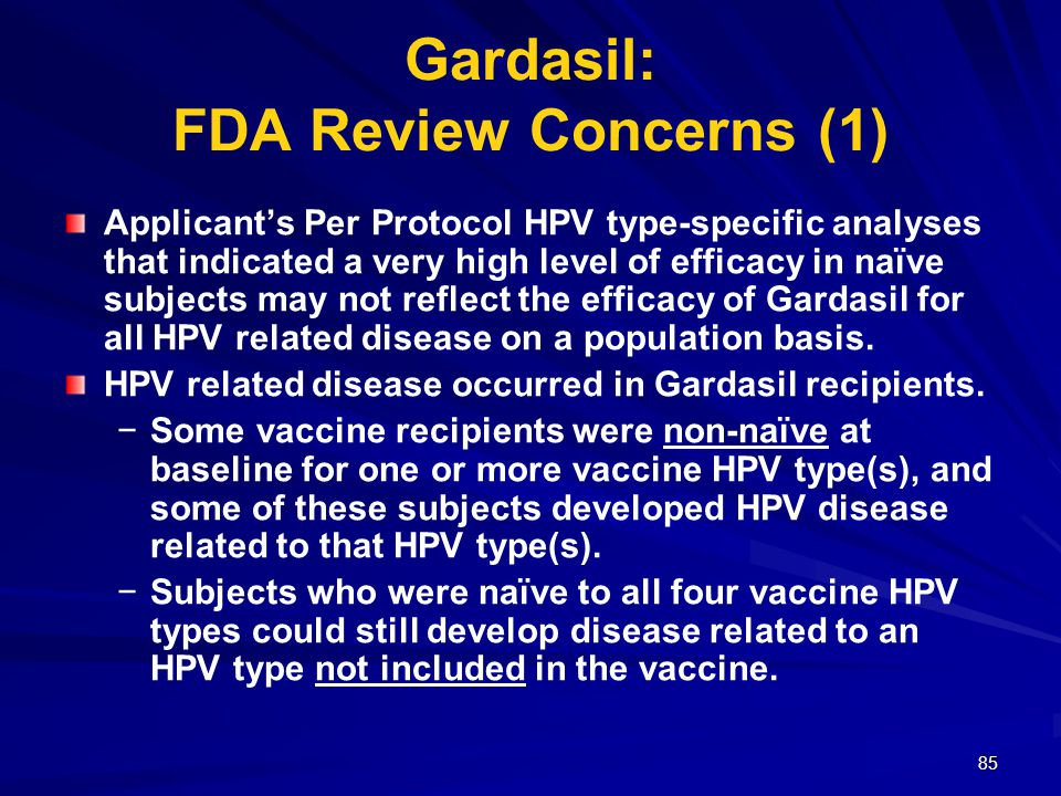 85 Gardasil: FDA Review Concerns (1) Applicant's Per Protocol HPV type-specific analyses that indicated a very high level of efficacy in naïve subject