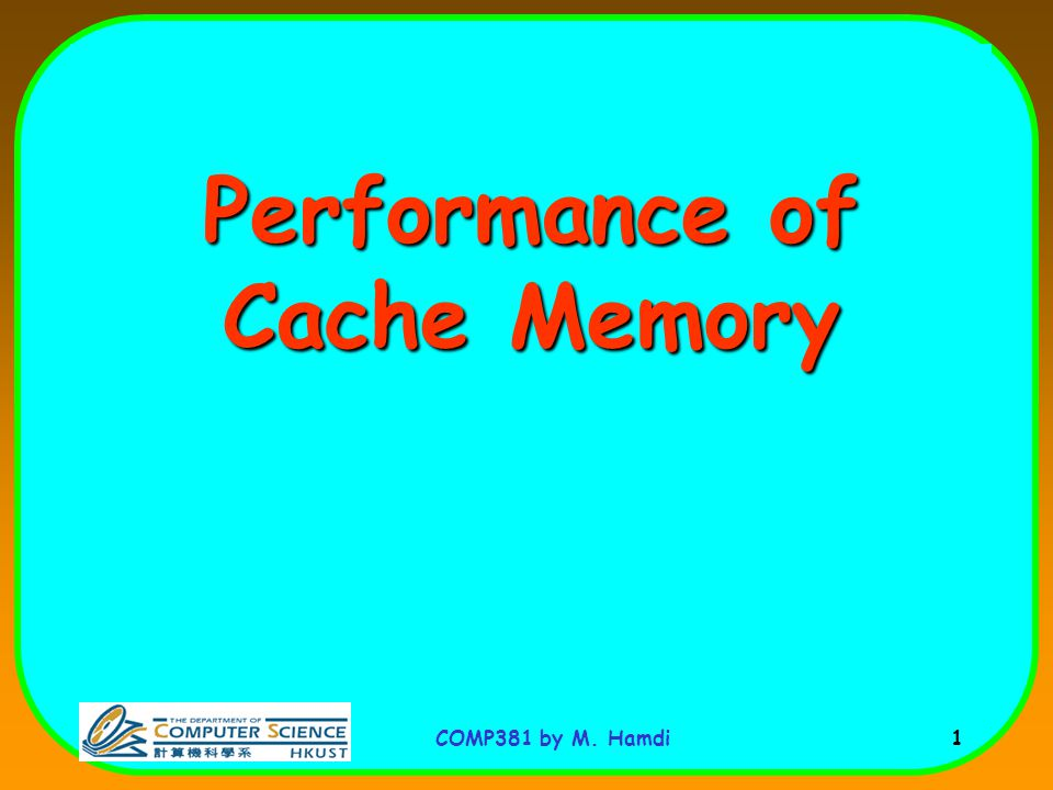 COMP381 by M. Hamdi 1 Performance of Cache Memory