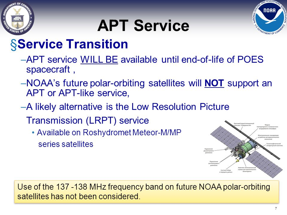 APT Service §Service Transition –APT service WILL BE available until end-of-life of POES spacecraft, –NOAA's future polar-orbiting satellites will NOT