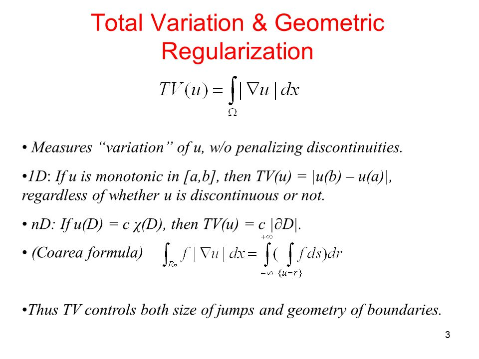 3 Total Variation & Geometric Regularization Measures variation of u, w/o penalizing discontinuities.