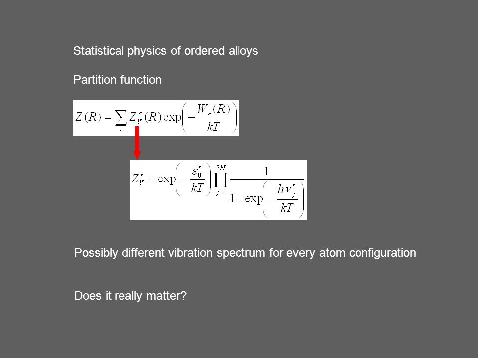 Statistical physics of ordered alloys Partition function Possibly different vibration spectrum for every atom configuration Does it really matter