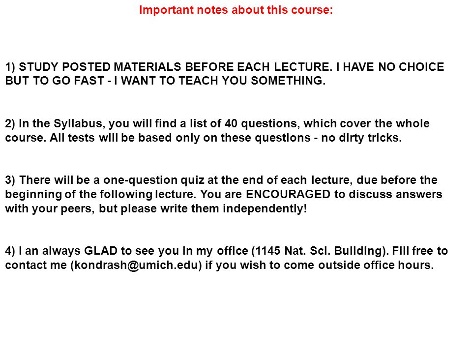 Important notes about this course: 1) STUDY POSTED MATERIALS BEFORE EACH LECTURE.