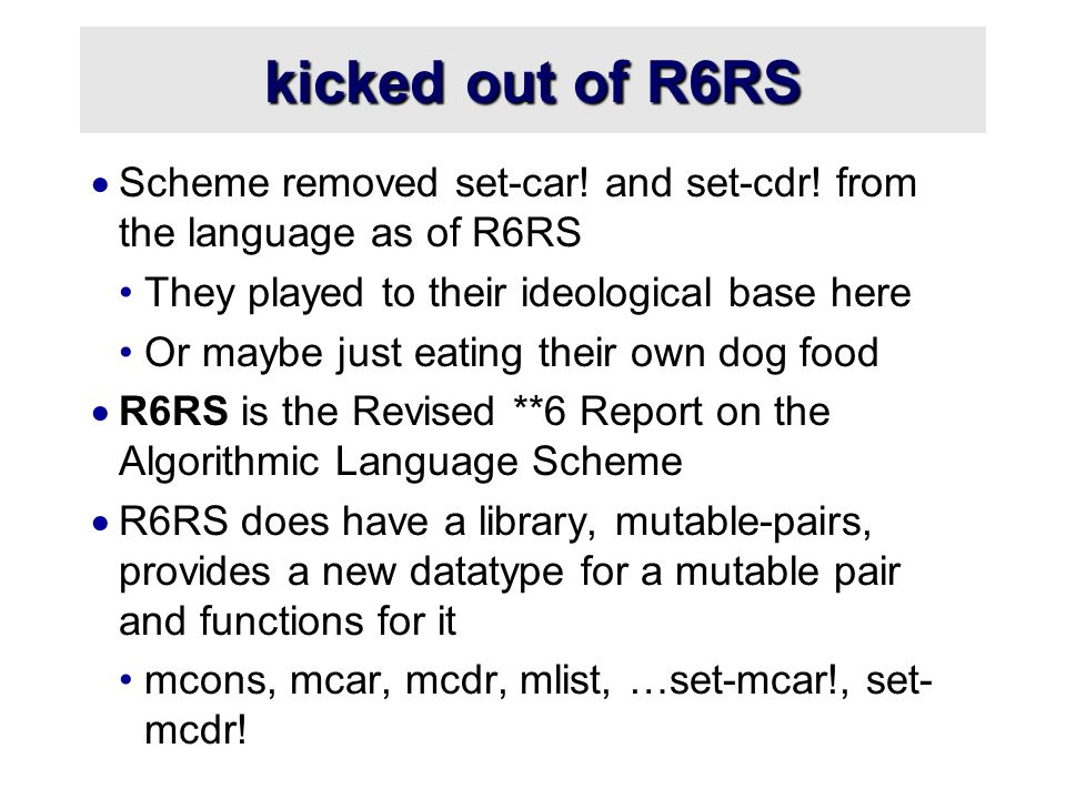 kicked out of R6RS  Scheme removed set-car. and set-cdr.