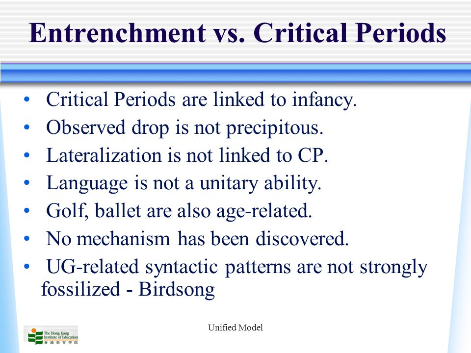 Unified Model Entrenchment vs. Critical Periods Critical Periods are linked to infancy.