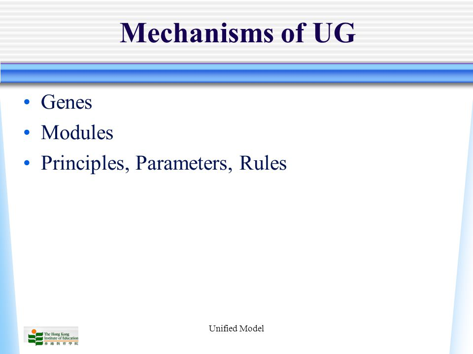 Unified Model Mechanisms of UG Genes Modules Principles, Parameters, Rules