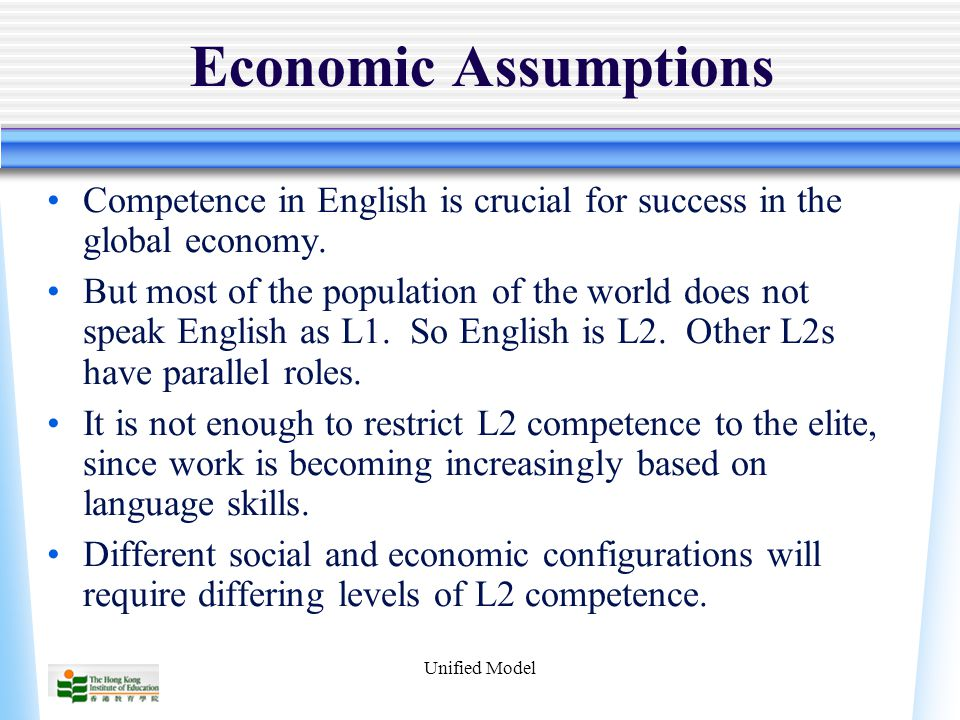 Unified Model Economic Assumptions Competence in English is crucial for success in the global economy.