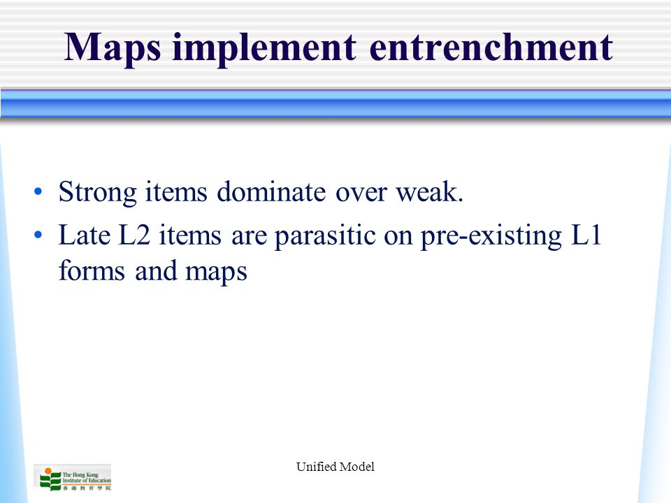 Unified Model Maps implement entrenchment Strong items dominate over weak.