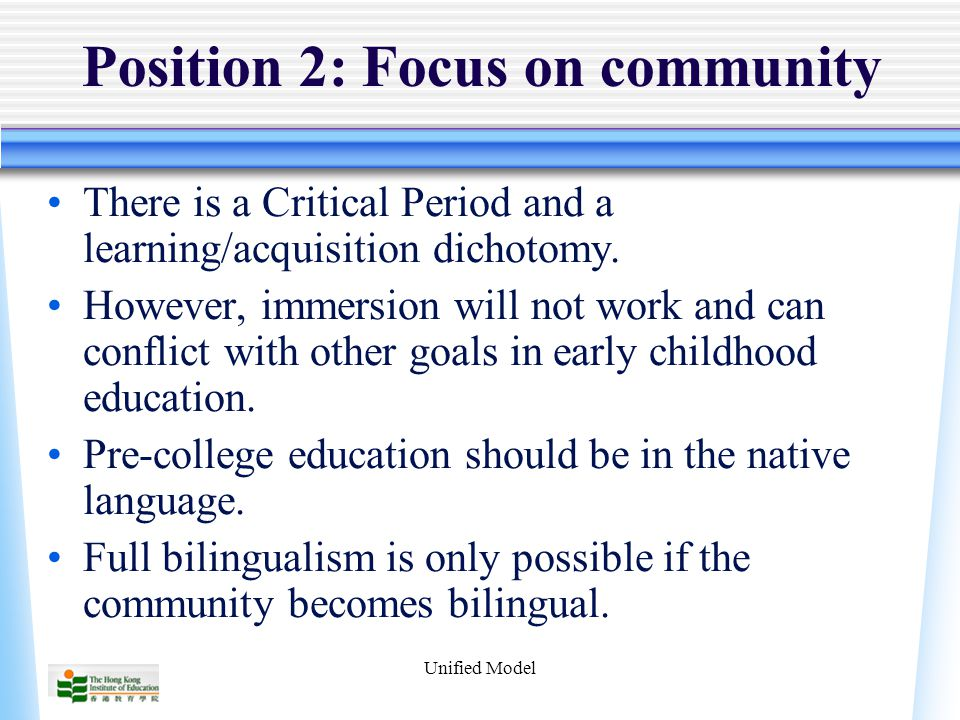 Unified Model Position 2: Focus on community There is a Critical Period and a learning/acquisition dichotomy.