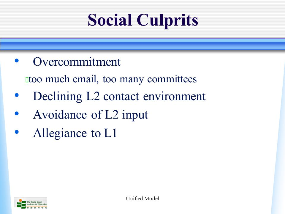 Unified Model Social Culprits Overcommitment ★ too much  , too many committees Declining L2 contact environment Avoidance of L2 input Allegiance to L1