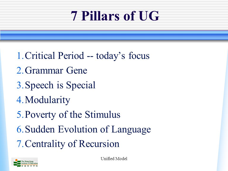 Unified Model 7 Pillars of UG 1. Critical Period -- today's focus 2.