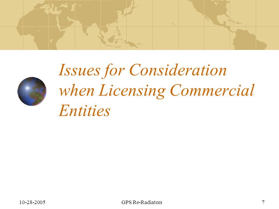 10-28-2005GPS Re-Radiators7 Issues for Consideration when Licensing Commercial Entities