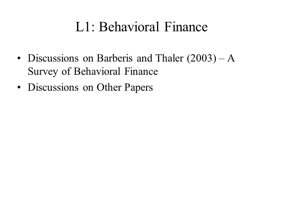 L1: Behavioral Finance Discussions on Barberis and Thaler (2003) – A Survey of Behavioral Finance Discussions on Other Papers