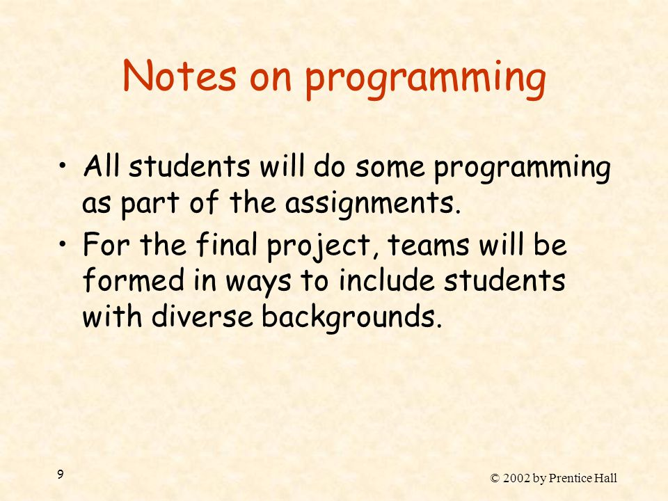 © 2002 by Prentice Hall 9 Notes on programming All students will do some programming as part of the assignments.