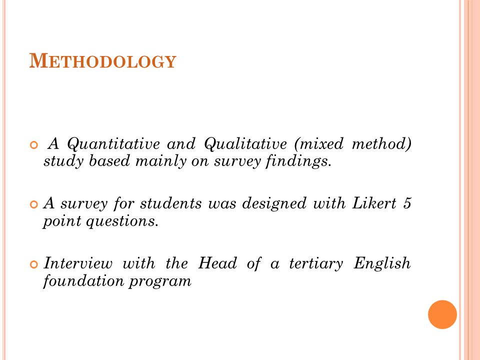 M ETHODOLOGY A Quantitative and Qualitative (mixed method) study based mainly on survey findings.