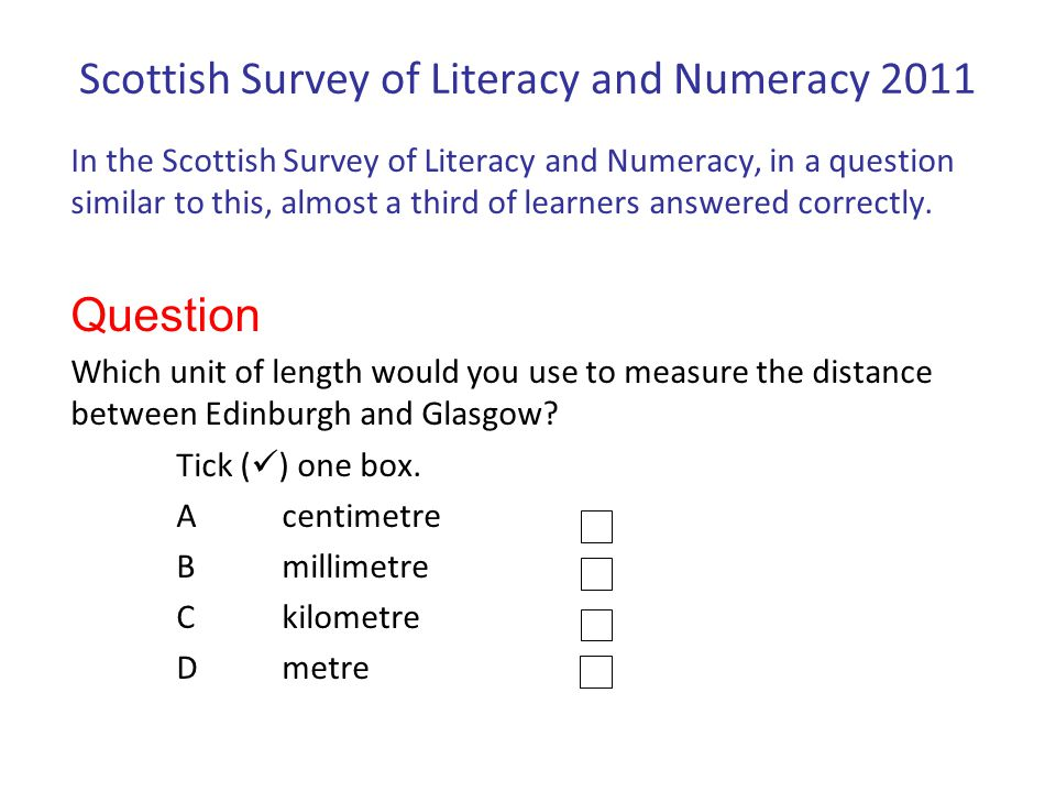 Scottish Survey of Literacy and Numeracy 2011 In the Scottish Survey of Literacy and Numeracy, in a question similar to this, almost a third of learne