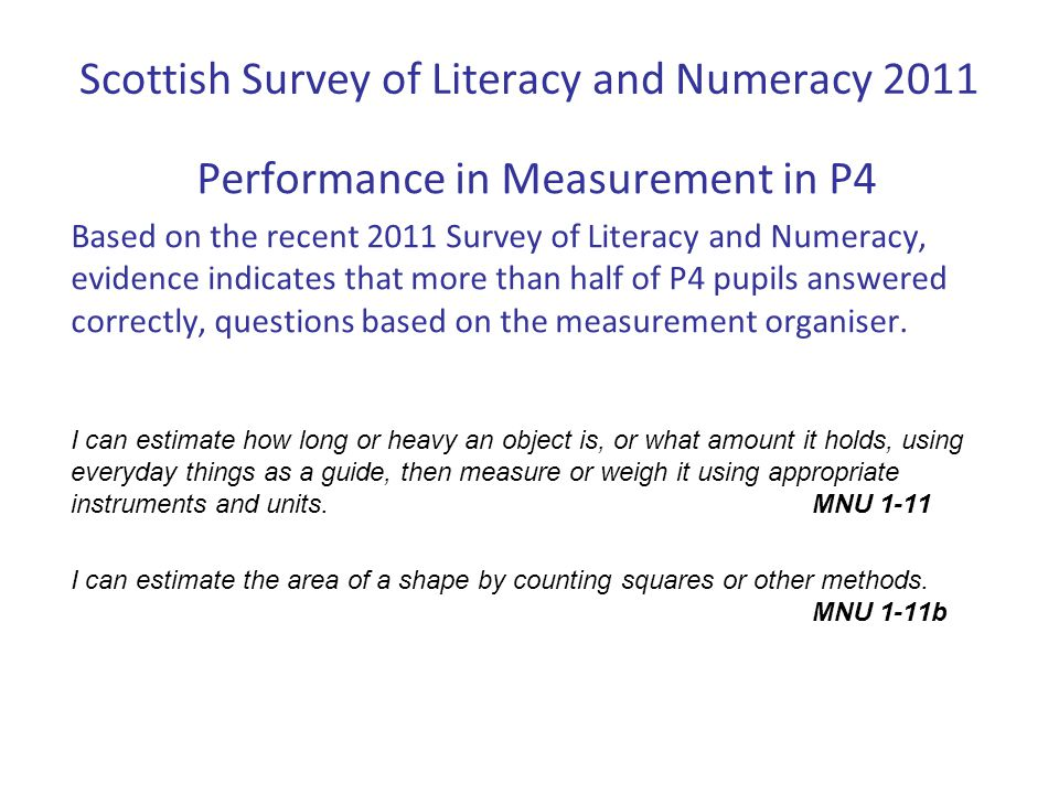 Scottish Survey of Literacy and Numeracy 2011 A question focusing on reading a scale to measure length: About half of pupils answered this question correctly.