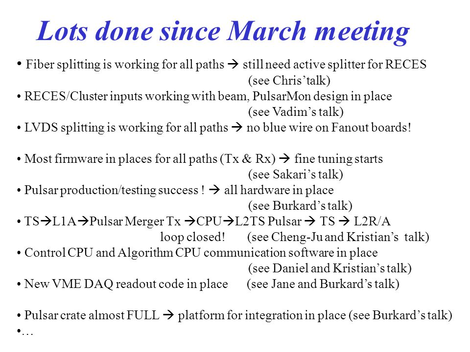 Lots done since March meeting Fiber splitting is working for all paths  still need active splitter for RECES (see Chris'talk) RECES/Cluster inputs working with beam, PulsarMon design in place (see Vadim's talk) LVDS splitting is working for all paths  no blue wire on Fanout boards.