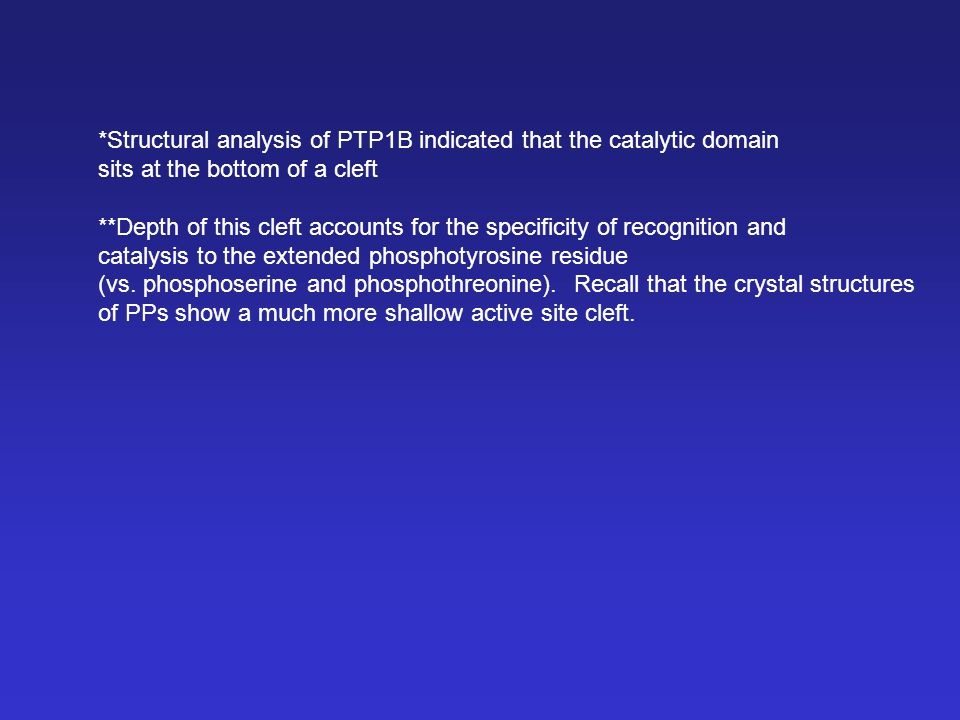 *Structural analysis of PTP1B indicated that the catalytic domain sits at the bottom of a cleft **Depth of this cleft accounts for the specificity of
