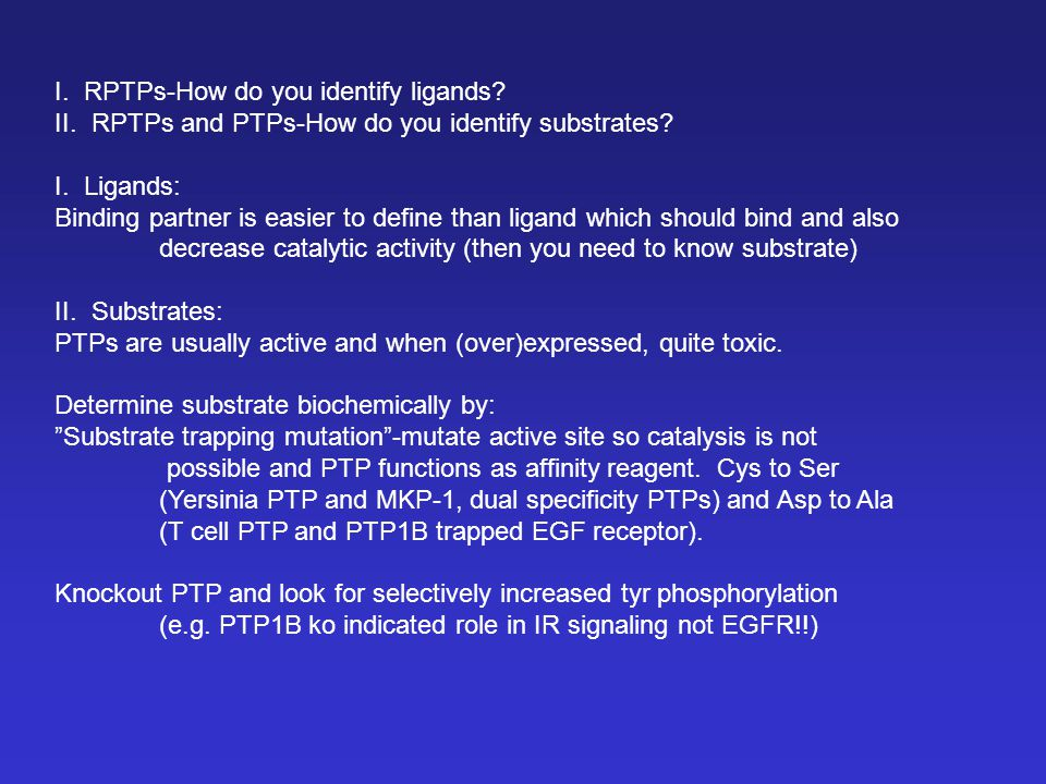 I. RPTPs-How do you identify ligands? II. RPTPs and PTPs-How do you identify substrates? I. Ligands: Binding partner is easier to define than ligand w
