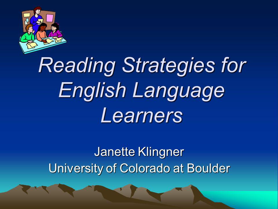 Reading Strategies for English Language Learners Janette Klingner University of Colorado at Boulder
