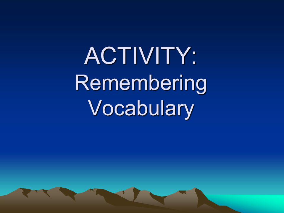 ACTIVITY: Remembering Vocabulary