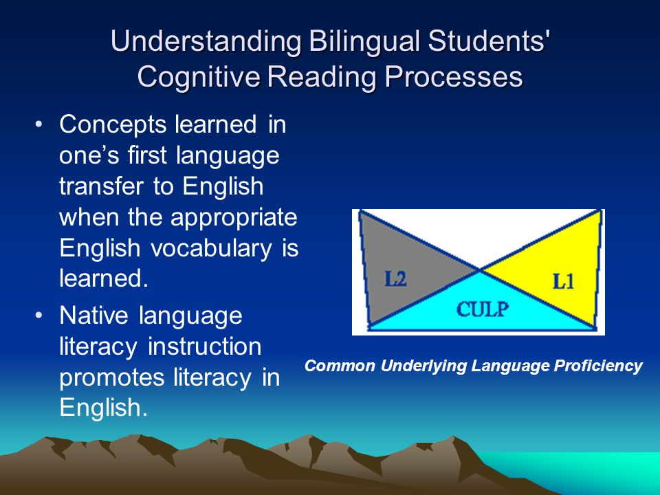 Understanding Bilingual Students Cognitive Reading Processes Concepts learned in one's first language transfer to English when the appropriate English vocabulary is learned.