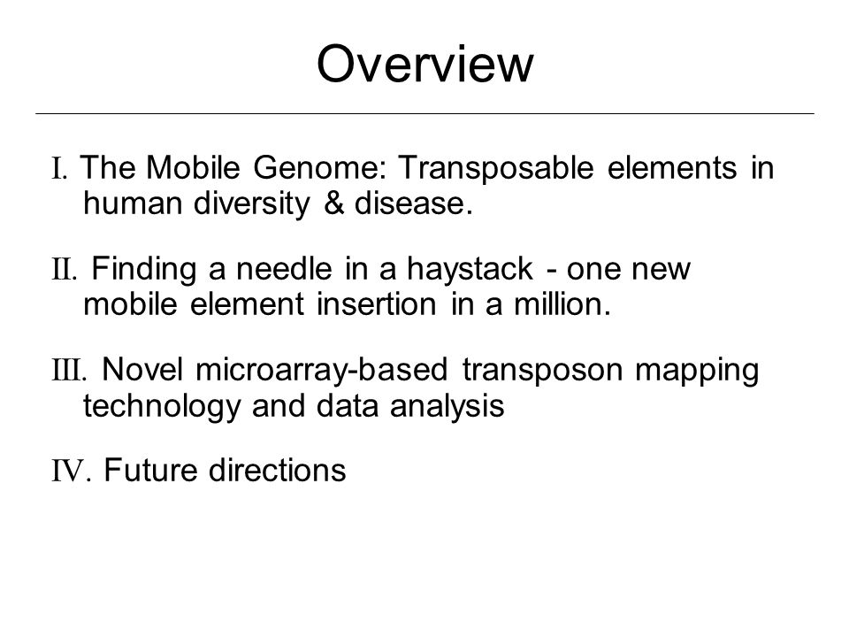 Overview I. The Mobile Genome: Transposable elements in human diversity & disease.