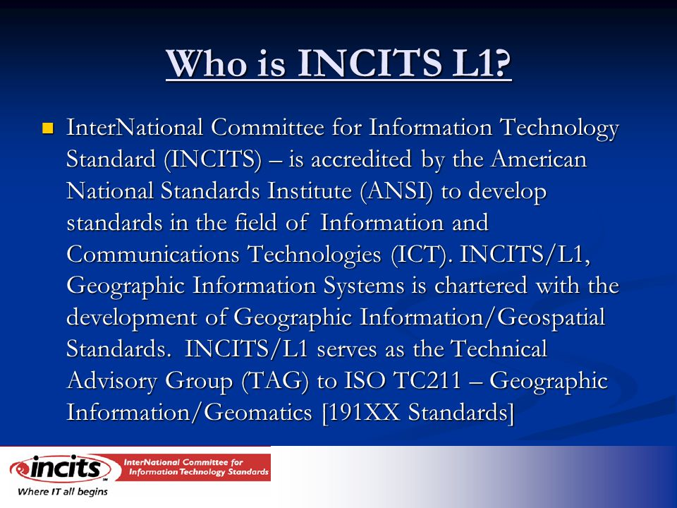 Who is INCITS L1? InterNational Committee for Information Technology Standard (INCITS) – is accredited by the American National Standards Institute (A