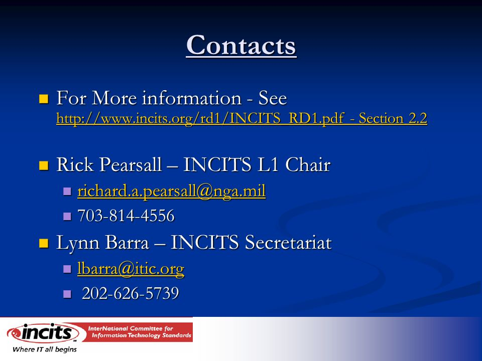 Contacts For More information - See http://www.incits.org/rd1/INCITS_RD1.pdf - Section 2.2 For More information - See http://www.incits.org/rd1/INCITS
