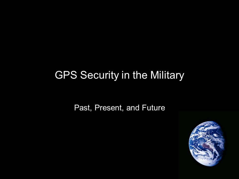 GPS Security in the Military Past, Present, and Future