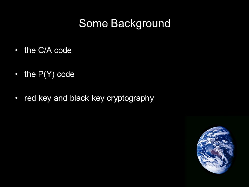 Some Background the C/A code the P(Y) code red key and black key cryptography