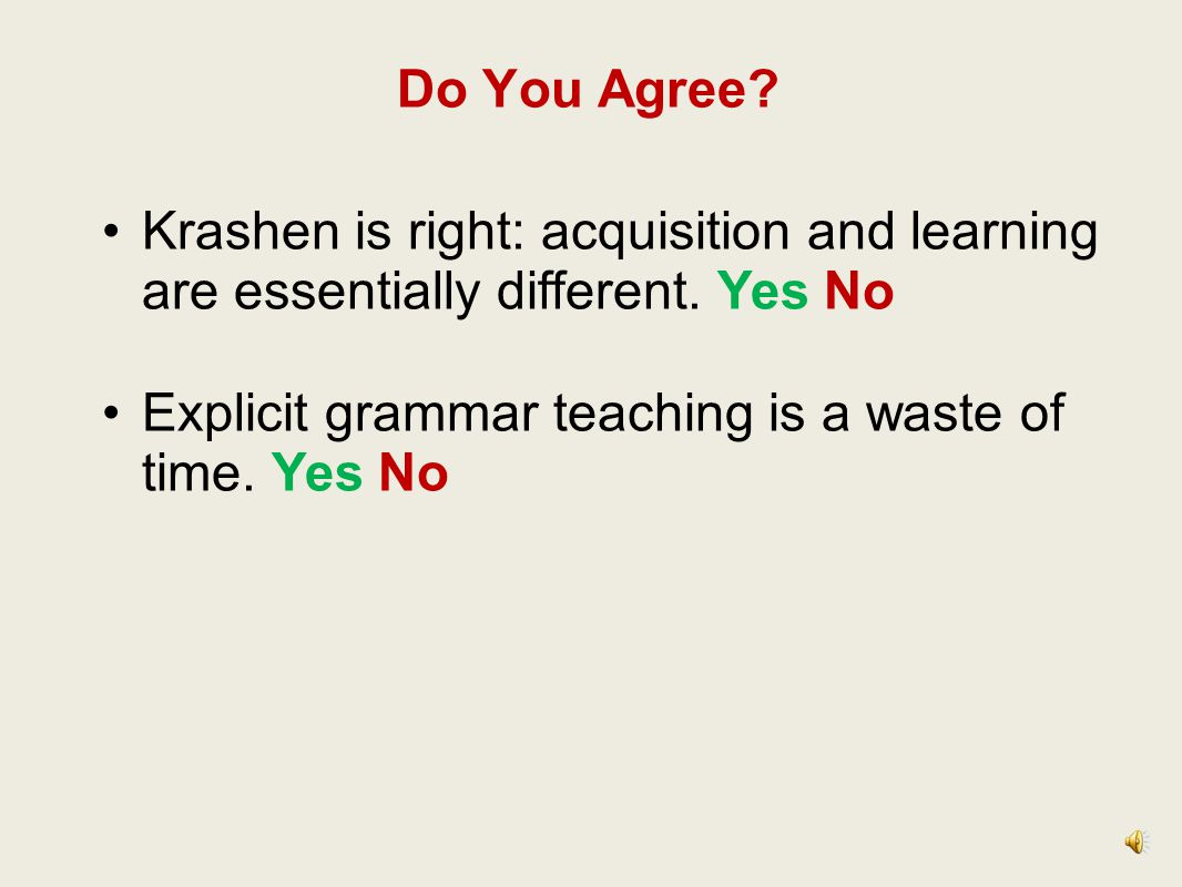 Do You Agree.Krashen is right: acquisition and learning are essentially different.