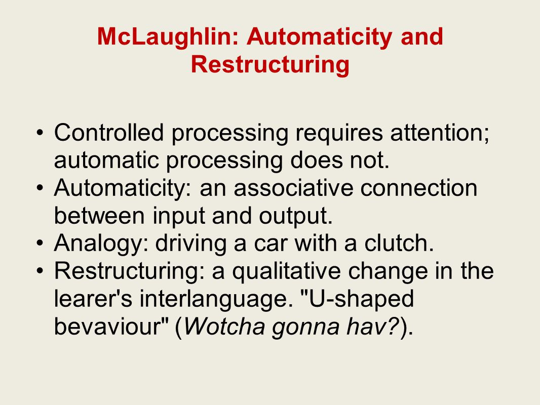McLaughlin: Automaticity and Restructuring Controlled processing requires attention; automatic processing does not.
