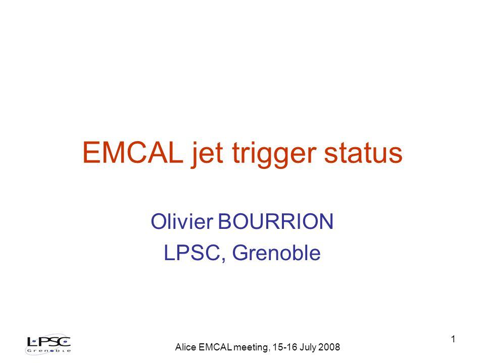 Alice EMCAL meeting, 15-16 July 2008 1 EMCAL jet trigger status Olivier BOURRION LPSC, Grenoble