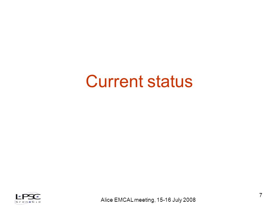 Alice EMCAL meeting, 15-16 July 2008 7 Current status