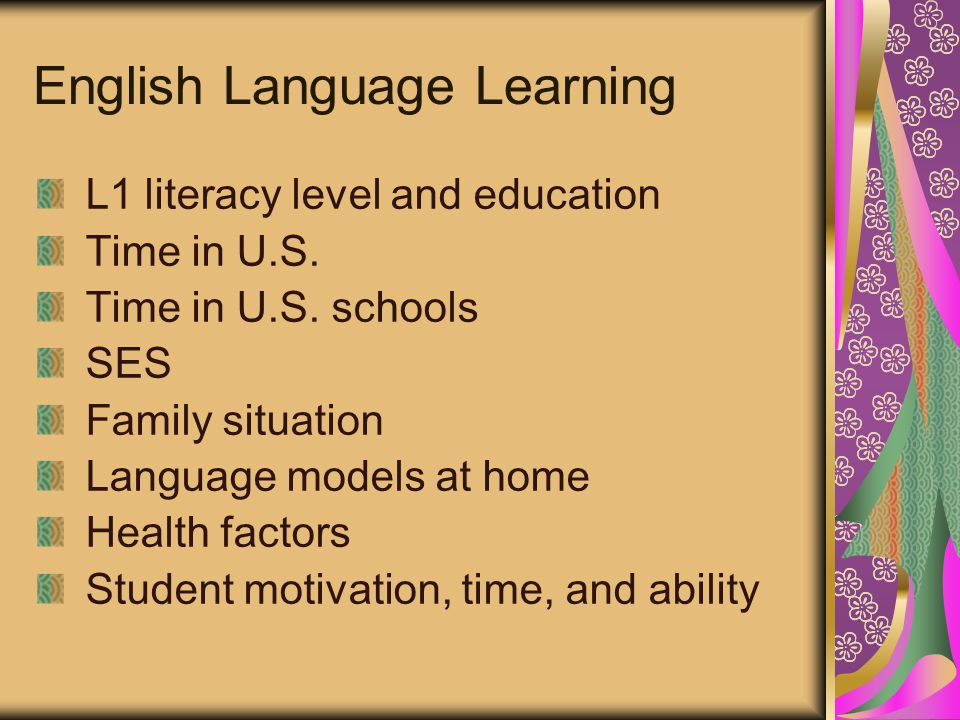 English Language Learning L1 literacy level and education Time in U.S.