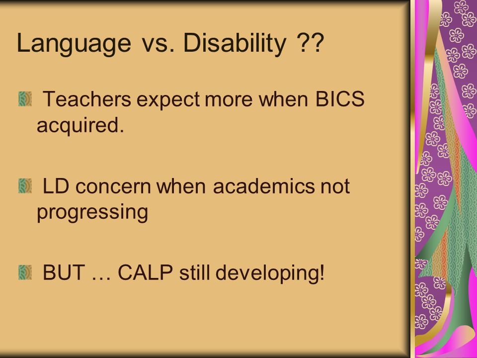 Language vs. Disability . Teachers expect more when BICS acquired.