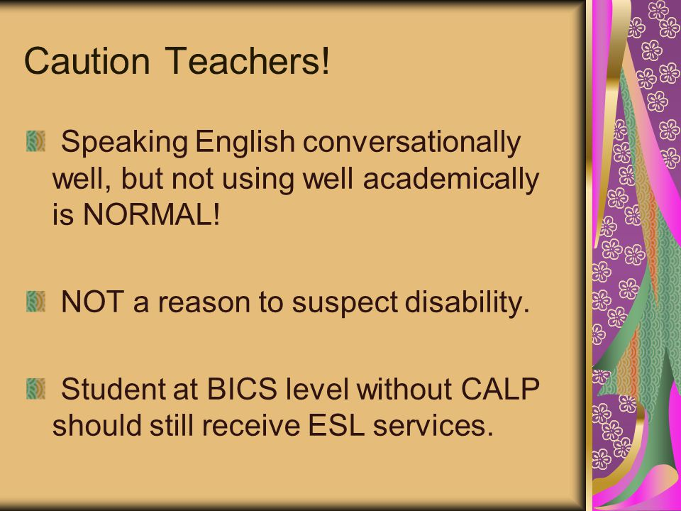 Caution Teachers! Speaking English conversationally well, but not using well academically is NORMAL! NOT a reason to suspect disability. Student at BI
