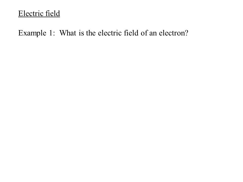 Electric field Example 1: What is the electric field of an electron