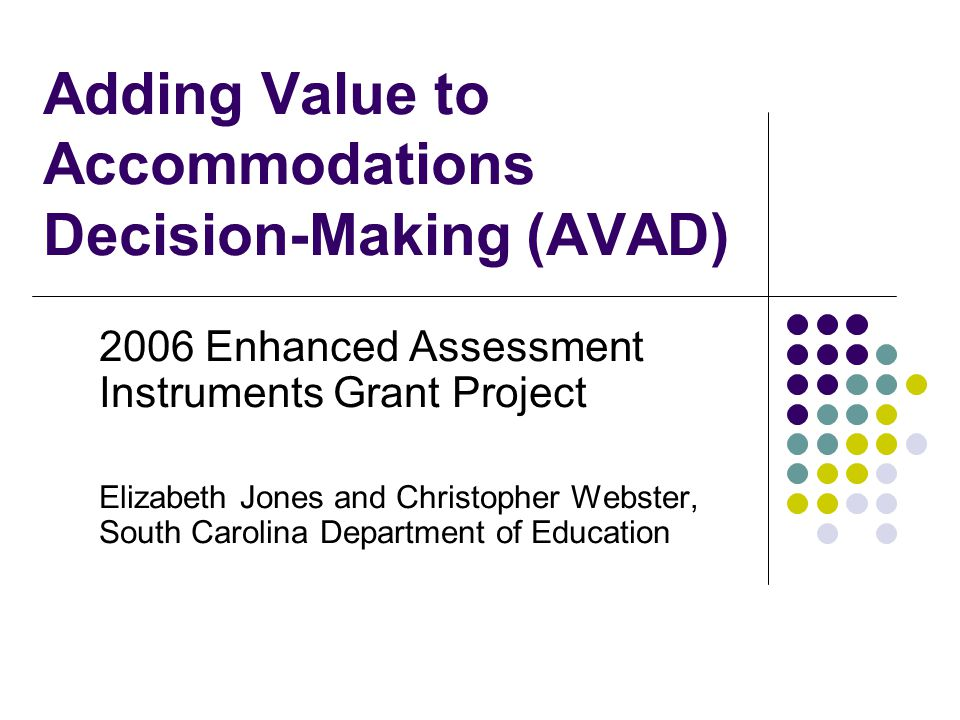 2006 Enhanced Assessment Instruments Grant Award The South Carolina Department of Education received a 2006 Enhanced Assessment Instruments Grant award to undertake the AVAD project.
