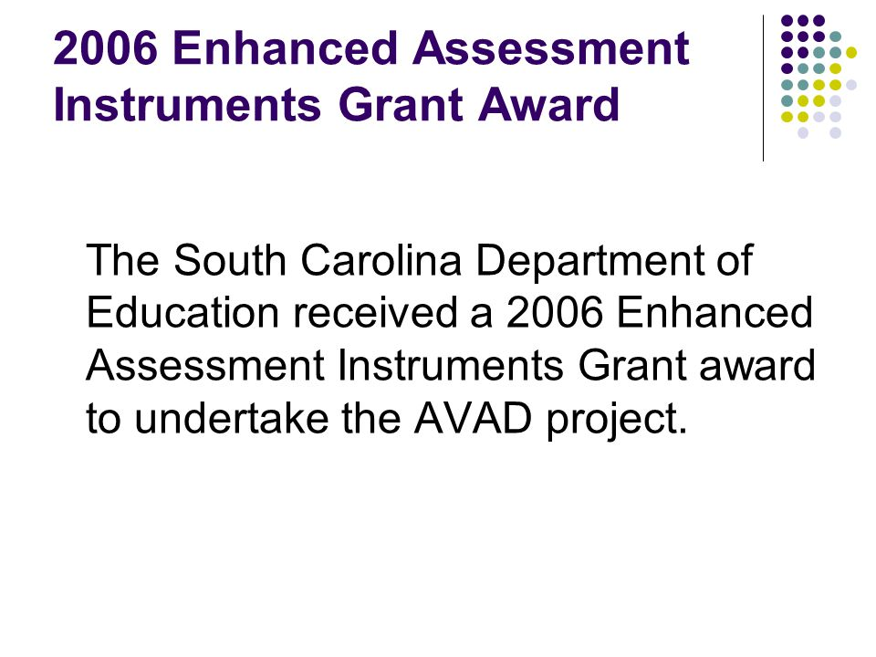 2006 Enhanced Assessment Instruments Grant Award The South Carolina Department of Education received a 2006 Enhanced Assessment Instruments Grant awar