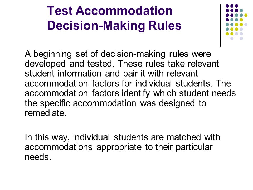 Test Accommodation Decision-Making Rules A beginning set of decision-making rules were developed and tested. These rules take relevant student informa