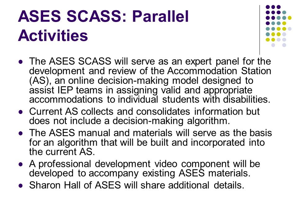 ASES SCASS: Parallel Activities The ASES SCASS will serve as an expert panel for the development and review of the Accommodation Station (AS), an onli