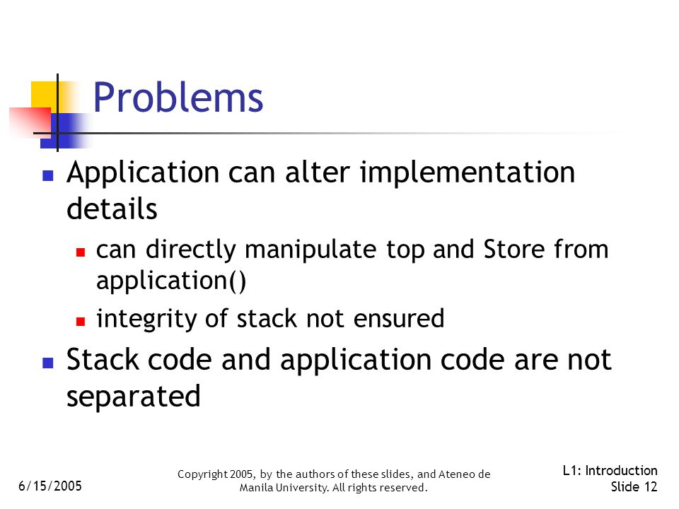 6/15/2005 Copyright 2005, by the authors of these slides, and Ateneo de Manila University. All rights reserved. L1: Introduction Slide 12 Problems App