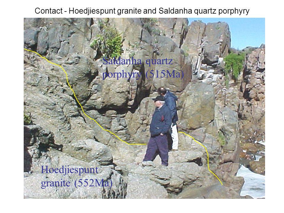 Contact - Hoedjiespunt granite and Saldanha quartz porphyry Hoedjiespunt granite (552Ma) Saldanha quartz porphyry (515Ma)
