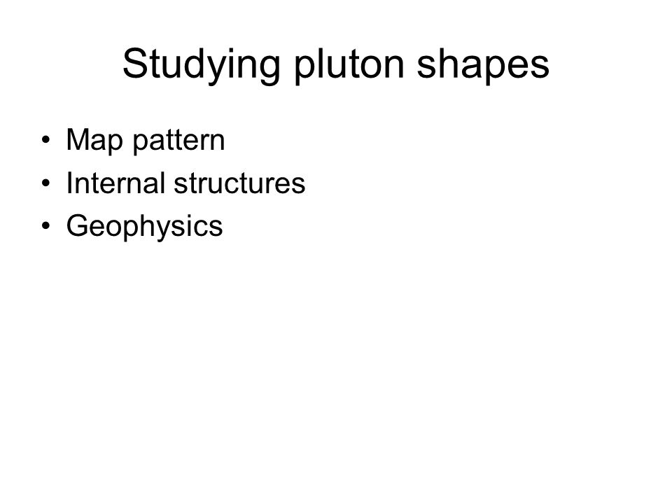 Studying pluton shapes Map pattern Internal structures Geophysics