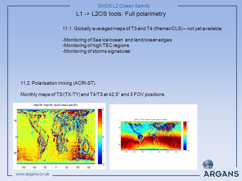 SMOS L2 Ocean Salinity www.argans.co.uk L1 -> L2OS tools: Full polarimetry 11.1. Globally averaged maps of T3 and T4 (Ifremer/CLS) – not yet available