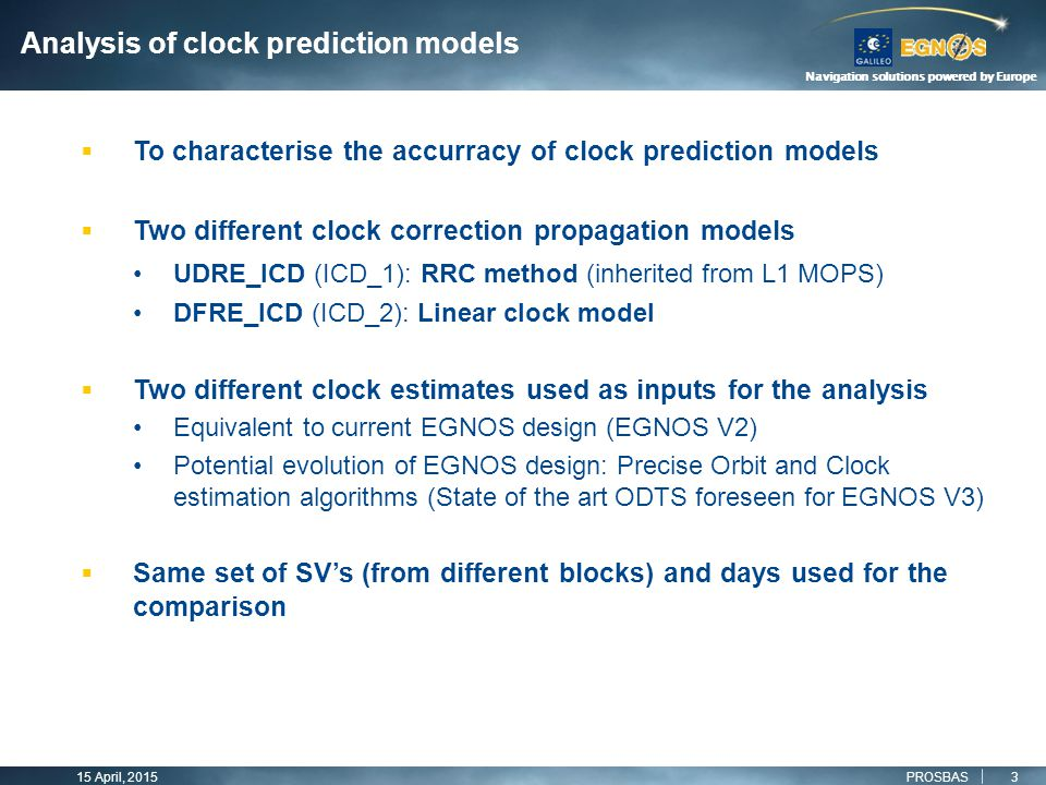 Navigation solutions powered by Europe  To characterise the accurracy of clock prediction models  Two different clock correction propagation models