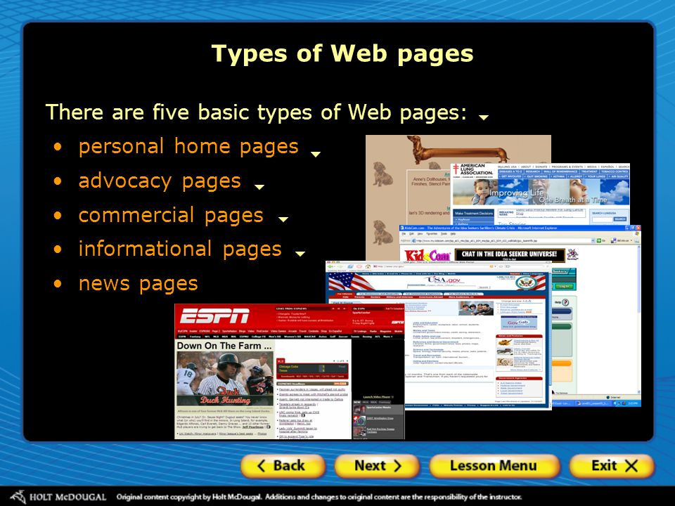 There are five basic types of Web pages: personal home pages Types of Web pages advocacy pages commercial pages informational pages news pages