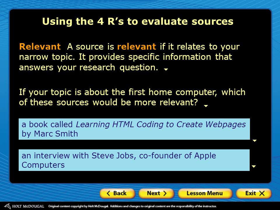 Relevant A source is relevant if it relates to your narrow topic.